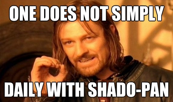One does not simply daily with Shado-pan