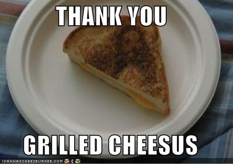 Thank you, Grilled Cheesus!